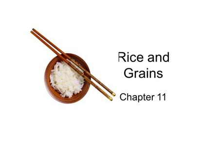 Rice and Grains Chapter 11. What are Grains??? Germ Endosperm Bran.