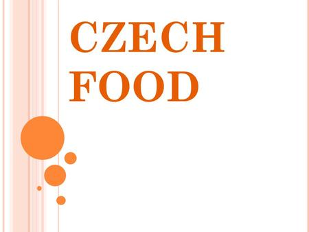CZECH FOOD. BREAKFAST I have always bread with butter and cheese or ham and tea. I have usually cereal and milk. I have often roll and butter and tea.
