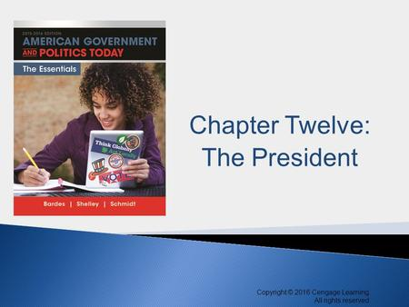 Copyright © 2016 Cengage Learning. All rights reserved. 1 Copyright © 2016 Cengage Learning. All rights reserved. Chapter Twelve: The President.