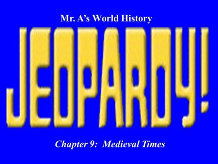 Mr. A's World History Chapter 9: Medieval Times $100 $400 $300$200$400 $200$100$100$400 $200$200$500 $500$300 $200$500 $100$300$100$300 $500$300$400$400$500.
