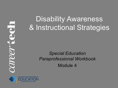 Disability Awareness & Instructional Strategies Special Education Paraprofessional Workbook Module 4.