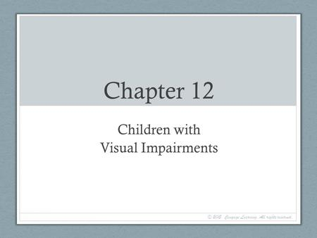 Chapter 12 Children with Visual Impairments © 2015. Cengage Learning. All rights reserved.