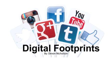 Digital Footprints By: Devon Nicholson. What is a digital footprint? A digital footprint is an online footprint in which people can look at what you have.