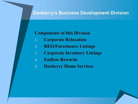 Danberry's Business Development Division Components of this Division 1. Corporate Relocation 2. REO/Foreclosure Listings 3. Corporate Inventory Listings.