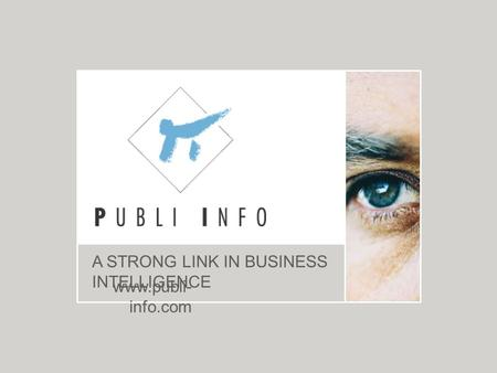 A STRONG LINK IN BUSINESS INTELLIGENCE www.publi- info.com.