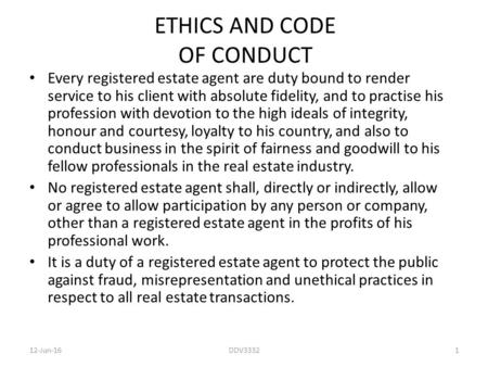 12-Jun-16DDV33321 ETHICS AND CODE OF CONDUCT Every registered estate agent are duty bound to render service to his client with absolute fidelity, and to.