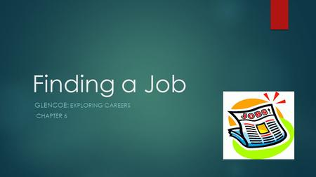 Finding a Job GLENCOE: EXPLORING CAREERS CHAPTER 6.
