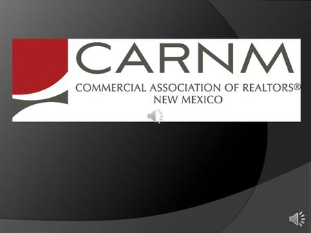 CARNM is A statewide Association of Commercial REALTORS ® specializing in commercial real estate throughout the state and in pursuit of job growth for.