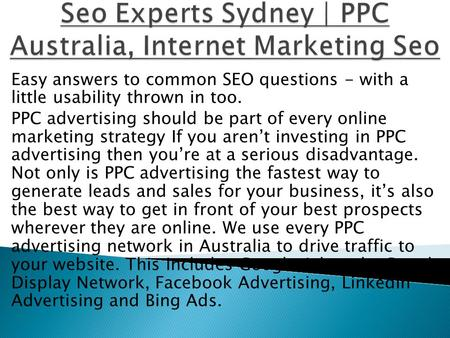 Easy answers to common SEO questions - with a little usability thrown in too. PPC advertising should be part of every online marketing strategy If you.