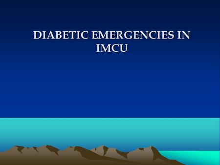 DIABETIC EMERGENCIES IN IMCU. INTRODUCTION Management of Diabetes and Hyperglycemia in IMCU setting involves the diagnosis and management of two different.