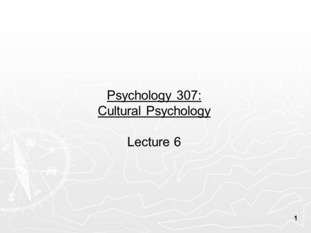 1 Psychology 307: Cultural Psychology Lecture 6. 2 Reminders 1. The date of the midterm exam has been moved from Thursday, January 27 th to Tuesday, February.