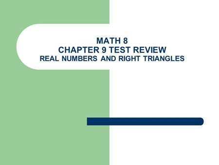 MATH 8 CHAPTER 9 TEST REVIEW REAL NUMBERS AND RIGHT TRIANGLES.