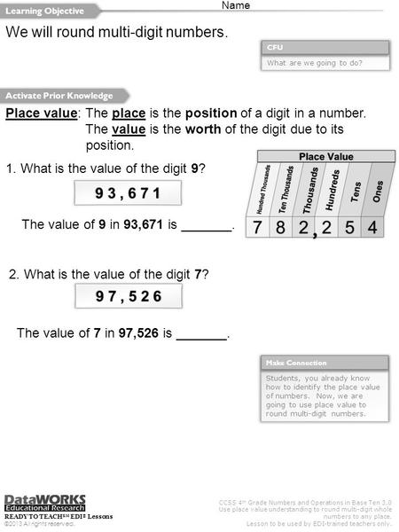 CCSS 4 th Grade Numbers and Operations in Base Ten 3.0 Use place value understanding to round multi-digit whole numbers to any place. Lesson to be used.