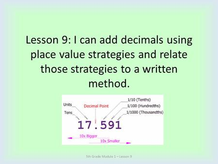 Lesson 9: I can add decimals using place value strategies and relate those strategies to a written method. 5th Grade Module 1 – Lesson 9.