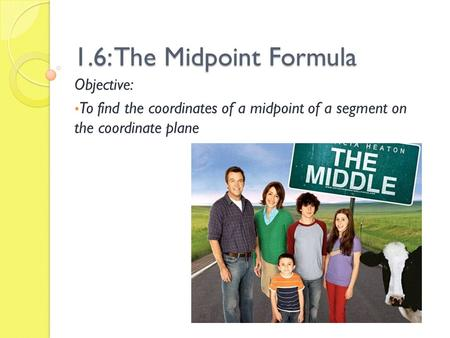 1.6: The Midpoint Formula Objective:
