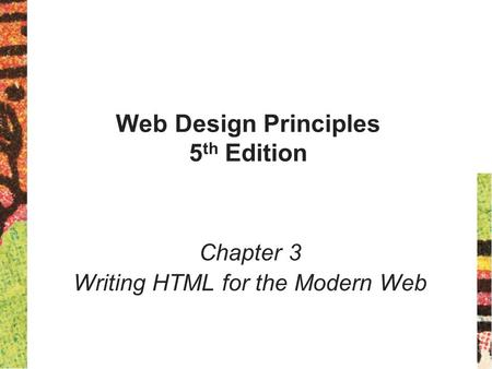 Web Design Principles 5 th Edition Chapter 3 Writing HTML for the Modern Web.