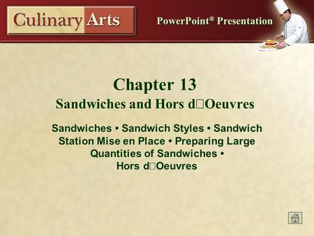 PowerPoint ® Presentation Chapter 13 Sandwiches and Hors dOeuvres Sandwiches Sandwich Styles Sandwich Station Mise en Place Preparing Large Quantities.