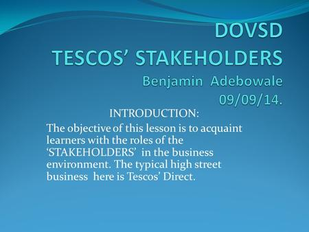 INTRODUCTION: The objective of this lesson is to acquaint learners with the roles of the 'STAKEHOLDERS' in the business environment. The typical high street.