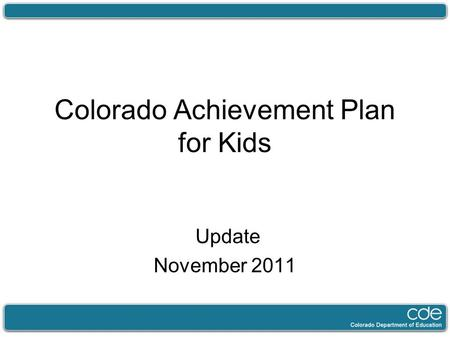 Colorado Achievement Plan for Kids Update November 2011.