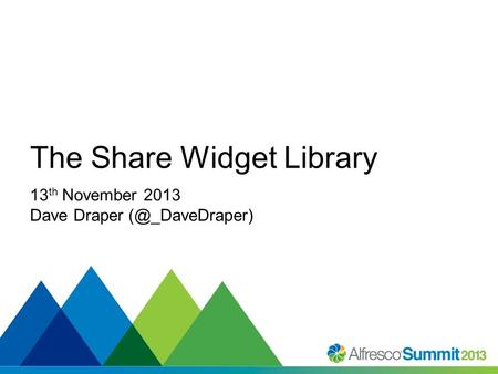 #SummitNow The Share Widget Library 13 th November 2013 Dave Draper