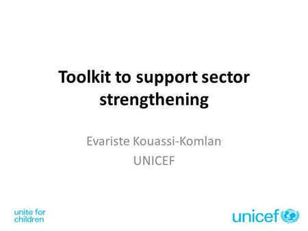 Toolkit to support sector strengthening Evariste Kouassi-Komlan UNICEF.