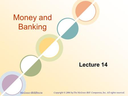 McGraw-Hill/Irwin Copyright © 2006 by The McGraw-Hill Companies, Inc. All rights reserved. Money and Banking Lecture 14.