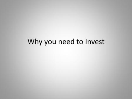 "Why you need to Invest. You've probably heard the term ""Investing"" before, but there's a good chance that you aren't quite sure what it means An investment."