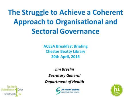 The Struggle to Achieve a Coherent Approach to Organisational and Sectoral Governance ACESA Breakfast Briefing Chester Beatty Library 20th April, 2016.