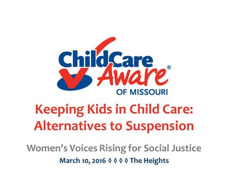Keeping Kids in Child Care: Alternatives to Suspension Women's Voices Rising for Social Justice March 10, 2016 ◊ ◊ ◊ ◊ The Heights.