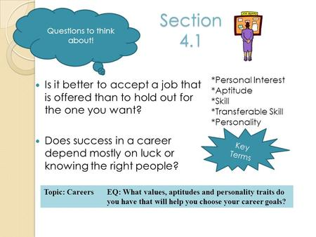 Key Terms Section 4.1 Is it better to accept a job that is offered than to hold out for the one you want? Does success in a career depend mostly on luck.