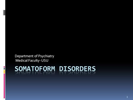 1 Department of Psychiatry Medical Faculty- USU. Categories of Somatoform Disorders in ICD-10 & DSM-IV  ICD-10  Somatization disorder  Undifferentiated.