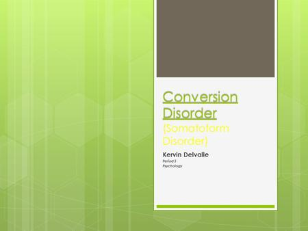 Conversion Disorder Conversion Disorder (Somatoform Disorder) Kervin Delvalle Period 3 Psychology.