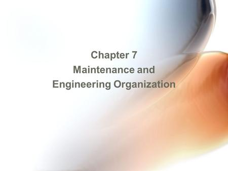 Chapter 7 Maintenance and Engineering Organization