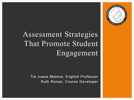 Tia Juana Malone, English Professor Ruth Ronan, Course Developer Assessment Strategies That Promote Student Engagement.