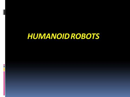 "HUMANOID ROBOTS. What is a Robot ? ""A re-programmable, multifunctional manipulator designed to move material, parts, tools, or specialized devices through."