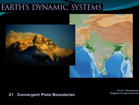 Eric H. Christiansen Brigham Young University. Major Concepts 1.Convergent plate boundaries are zones where lithospheric plates collide and include (a)