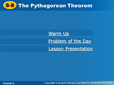 8-8 The Pythagorean Theorem Course 2 Warm Up Warm Up Problem of the Day Problem of the Day Lesson Presentation Lesson Presentation.
