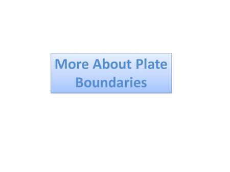 More About Plate Boundaries. Convergent Continental Crust collides with Continental Crust 1. What landforms are built? ___________________ 2. Are volcanoes.