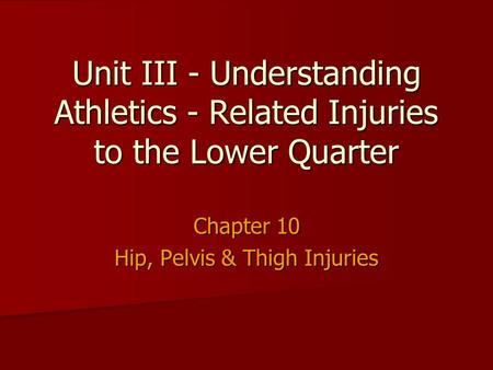 Unit III - Understanding Athletics - Related Injuries to the Lower Quarter Chapter 10 Hip, Pelvis & Thigh Injuries.