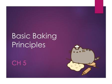 Basic Baking Principles CH 5. Basic Baking Principles  We will be looking at the following basic baking principles: 1. Mixing 2. Gluten Development 3.