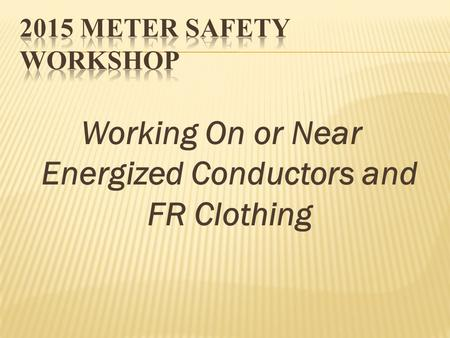 Working On or Near Energized Conductors and FR Clothing.