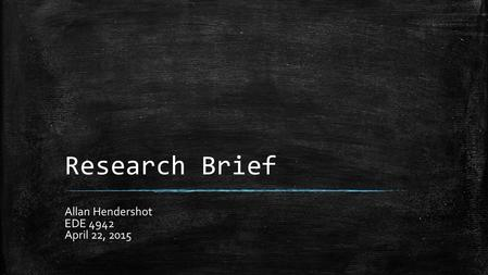 Research Brief Allan Hendershot EDE 4942 April 22, 2015.