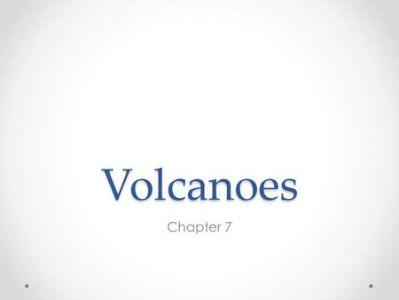 Volcanoes Chapter 7. Volcanoes Volcano is a weak spot in crust where molten material comes to the surface Magma is a molten mixture of rock-forming.