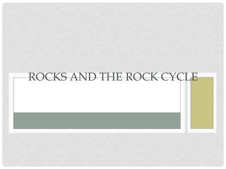 ROCKS AND THE ROCK CYCLE. WHAT IS A ROCK? A rock is mineral matter of variable composition, consolidated or unconsolidated, assembled in masses or considerable.
