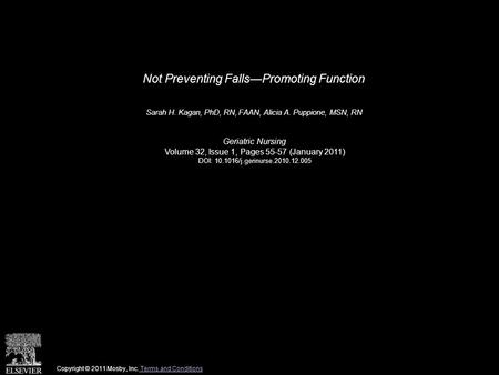 Not Preventing Falls—Promoting Function Sarah H. Kagan, PhD, RN, FAAN, Alicia A. Puppione, MSN, RN Geriatric Nursing Volume 32, Issue 1, Pages 55-57 (January.