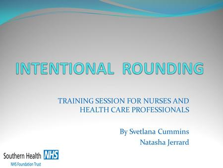 TRAINING SESSION FOR NURSES AND HEALTH CARE PROFESSIONALS By Svetlana Cummins Natasha Jerrard.