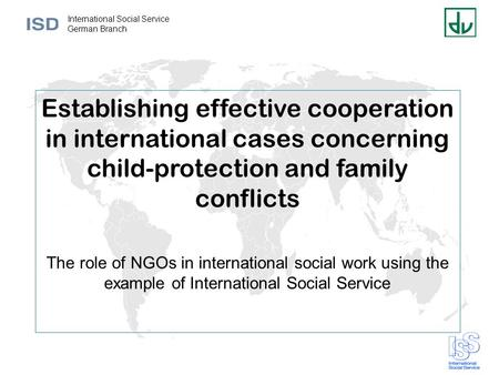 International Social Service German Branch Establishing effective cooperation in international cases concerning child-protection and family conflicts The.
