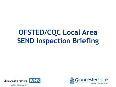 OFSTED/CQC Local Area SEND Inspection Briefing. The Inspection Framework All Local Areas will be inspected over 5 a year period Inspections will commence.