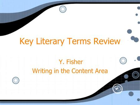 Key Literary Terms Review Y. Fisher Writing in the Content Area Y. Fisher Writing in the Content Area.