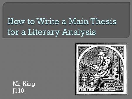 Mr. King J110. To begin, let us first review what a Thesis Statement is… A Thesis Statement (also known as a Main Thesis, or MT) is an explicit and direct.